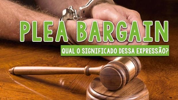 Negociação penal – O Plea Bargain pode dar certo no Brasil?