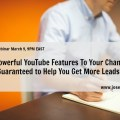 """New Powerful YouTube Features & Tweaks to Your YouTube Channel Guaranteed to Help You Get More Leads!"""
