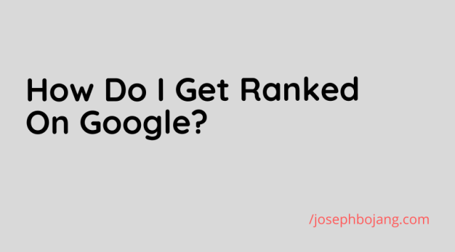 How Do I Get Ranked on Google in 2020?