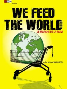 We feed the world, film documentaire édifiant a bouleversé mes habitudes de consommation.