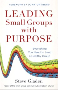 leading-small-groups-with-purpose-everything-you-need-to-lead-a-healthy-group