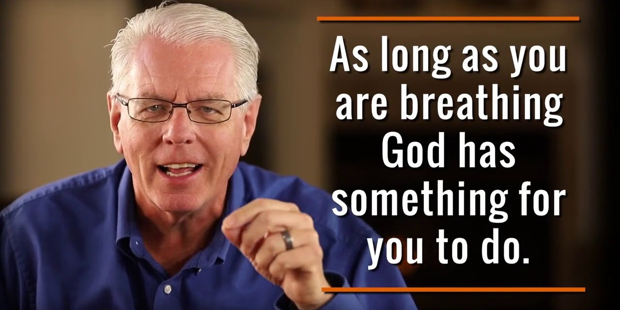 As long as you are breathing, God has something for you to do