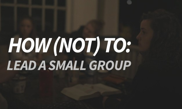 How (Not) To: Lead a Small Group
