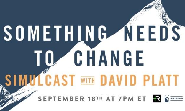 Something Needs to Change — Examples of Change — David Platt