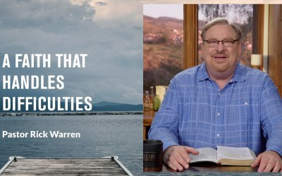 """A Faith That Handles Difficulties"" with Pastor Rick Warren"