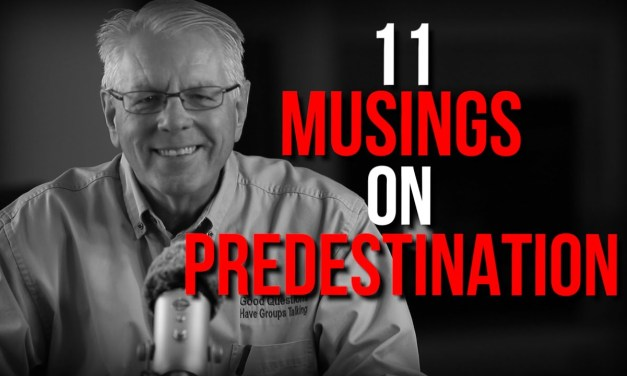 11 Musings on Predestination