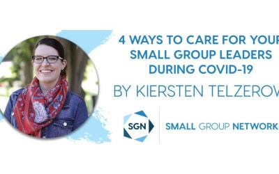 4 Ways to Care For Your Small Group Leaders During COVID-19