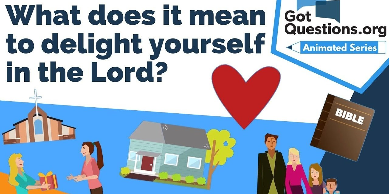 What does it mean to delight yourself in the Lord?