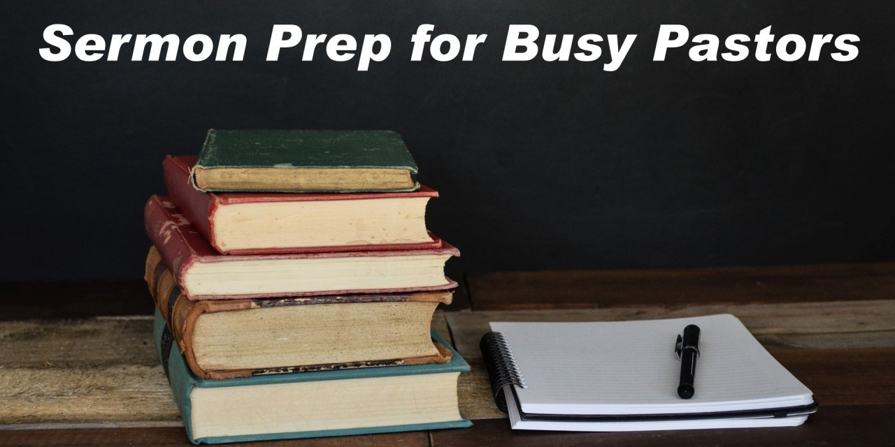 Sermon Prep for Busy Pastors