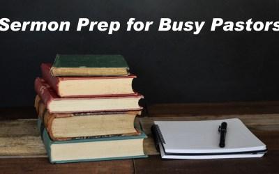 Sermon Prep for Busy Pastors