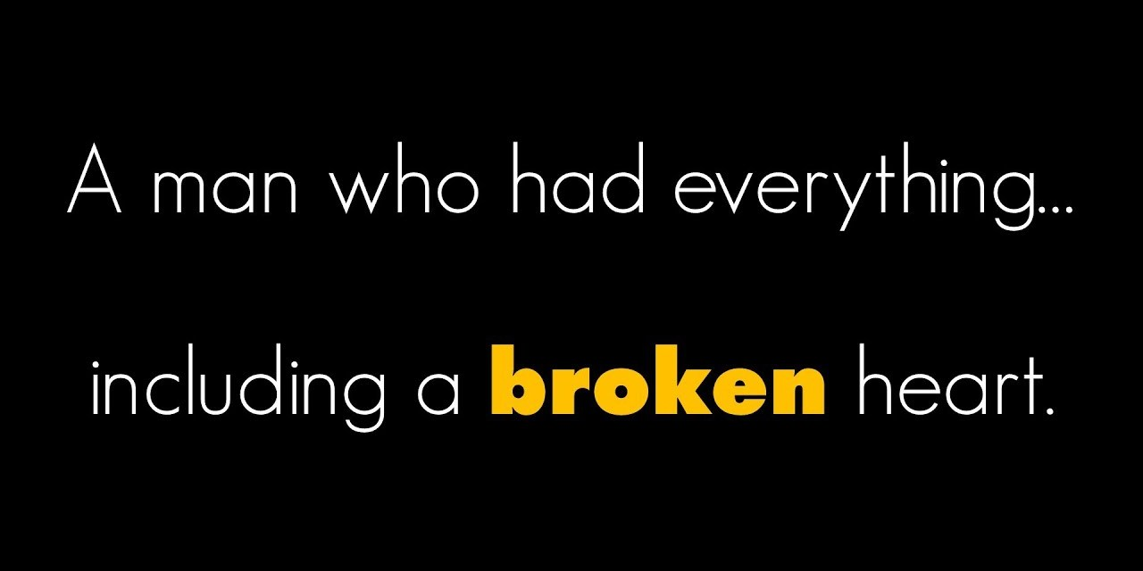 A man who had everything… Including a broken heart