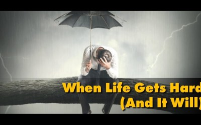 When life gets hard–and it will