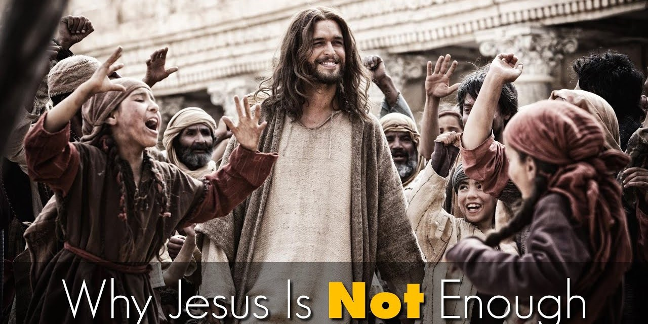 Why Jesus is not enough