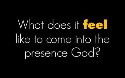 What does it feel like to come into the presence of God?