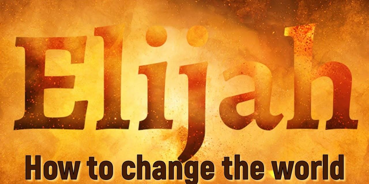 How to change the world — Elijah