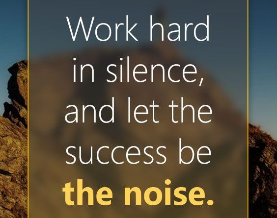Work Hard In Silence And Let The Success Be The Noise