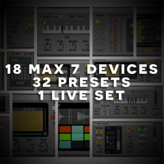 18 Max 7 Devices, 32 Presets, 1 Live Set
