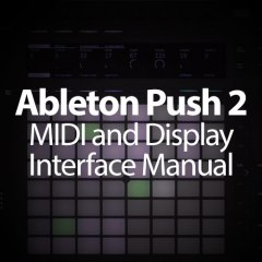 Ableton Push 2 MIDI & Display Interface Manual