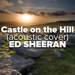 """Castle on the Hill"" by Ed Sheeran [Acoustic Guitar Cover]"