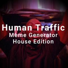 The Human Traffic Meme Generator | House Edition