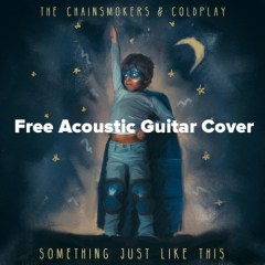 The Chainsmokers & Coldplay – Something Just Like This (Acoustic Cover) Free DL