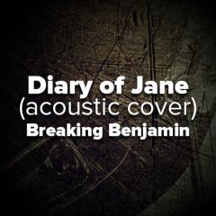 """Diary of Jane"" by Breaking Benjamin [Acoustic Version]"