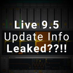 Leaked! Ableton Live 9.5 Update Info??!!