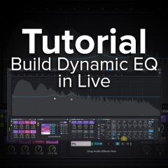 Tutorial: Build A Dynamic EQ Inside Ableton Live [Free Download]