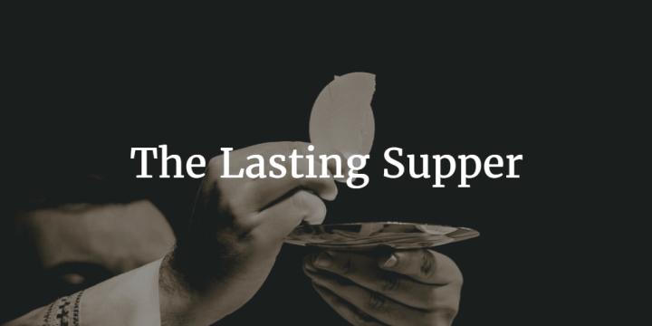 The Lasting Supper – Luke 22:14-30