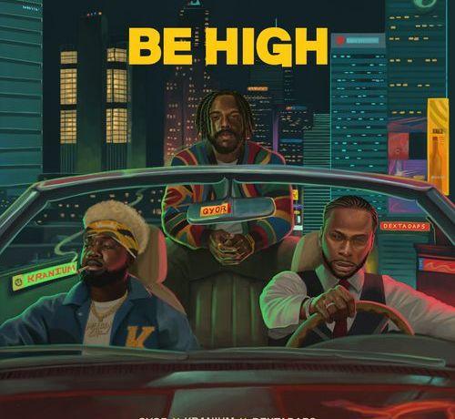 Qyor – Be High ft. Kranium, JotNaija