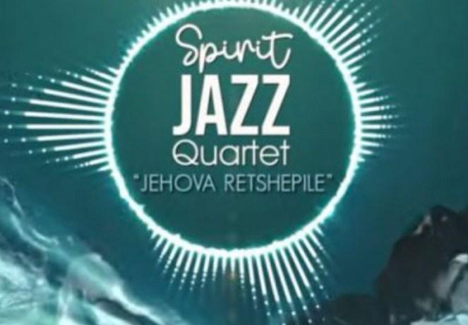 Spirit Of Praise – Spirit Jazz Quartet (Jehova Retshepile), JotNaija