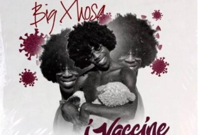 Big Xhosa – iVaccine, JotNaija