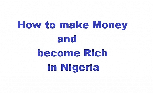 Photo of How to make Money in Nigeria and become rich in Nigeria