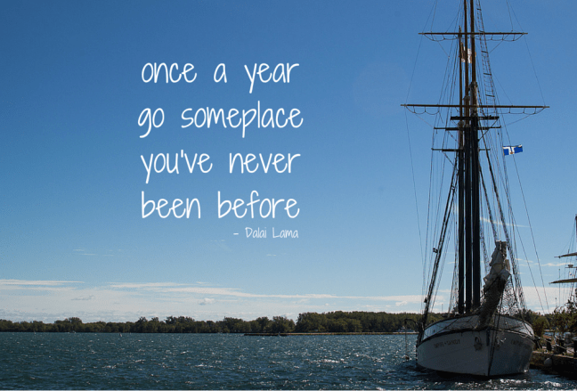 once a year go someplaceyou've never been- Dalai Lama