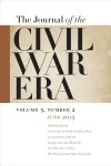 Journal of the Civil War Era, June 2013, volume 3 number 2