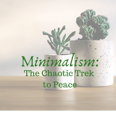 Minimalism: The Chaotic Trek to Peace