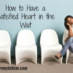 How to Have a Satisfied Heart in the Wait