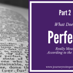 What Does Perfect Really Mean According to the Bible? Part 2