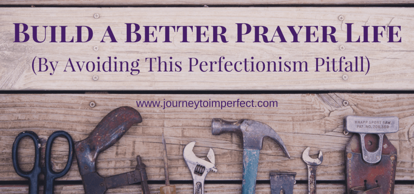 There is Someone who can do a better job building our prayer life than we can. Avoid this perfectionism pitfall in your prayer life! Read to find out more!