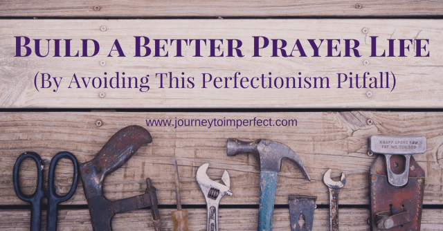 You can build a better prayer life by avoiding this perfectionism pitfall! Read to find out more!