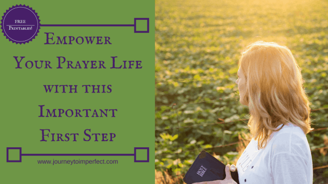 Read this article to to find out an important first step to empowering your prayer life. Free printables to help you!