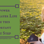 Empower Your Prayer Life with This Important First Step