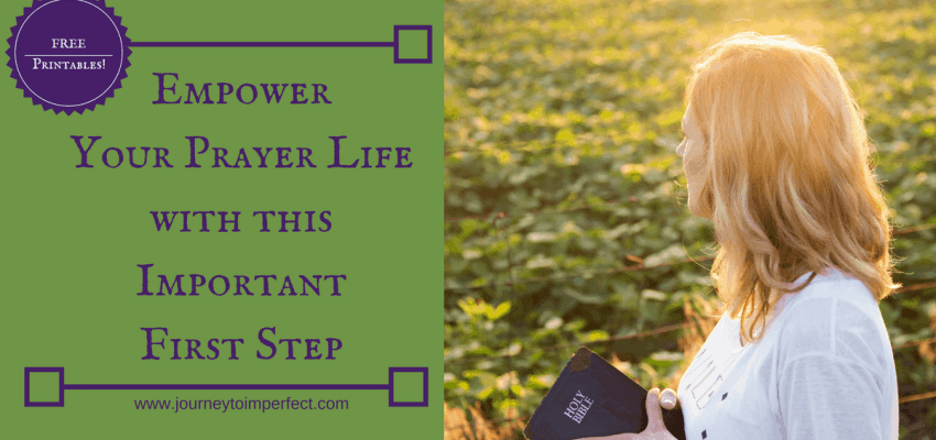 Read this article to discover an important and often overlooked first step to empower your prayer life. Free printables to help you!
