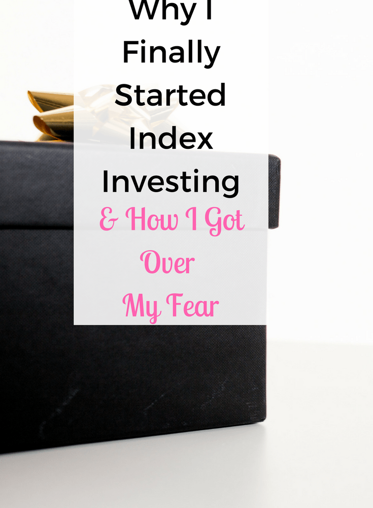 Why I Finally Started Index Investing & How I Got Over My Fear
