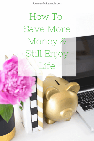 How To Save More Money & Still Enjoy Life.