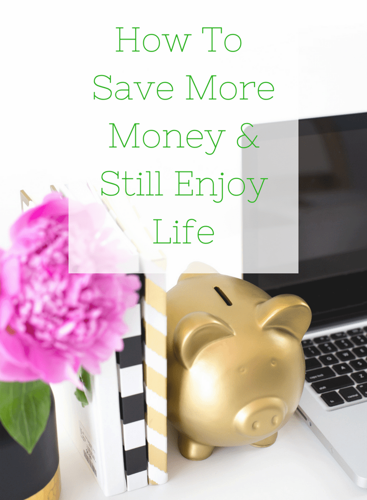 How To Save More Money & Still Enjoy Life