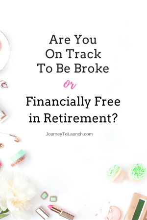 Are You On Track To Be Broke or Financially Free in Retirement?