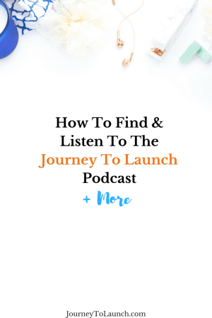 How to Find & Listen to the Journey To Launch Podcast