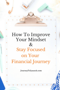How To Improve Your Money Mindset & Stay Focused On Your Financial Journey
