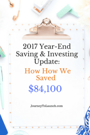 2017 Year-End Saving & Investing Update- How We Saved $84,100